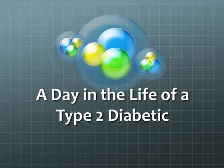 A Day in the Life of a Type 2 Diabetic. What is Type 2 Diabetes Type 2 Diabetes is a lifelong disease in which there are high levels of sugar in the blood.