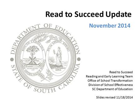 Read to Succeed Update Read to Succeed Reading and Early Learning Team Office of School Transformation Division of School Effectiveness SC Department of.