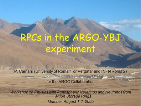 "RPCs in the ARGO-YBJ experiment P. Camarri (University of Roma ""Tor Vergata"" and INFN Roma 2) for the ARGO Collaboration Workshop on Physics with Atmospheric."