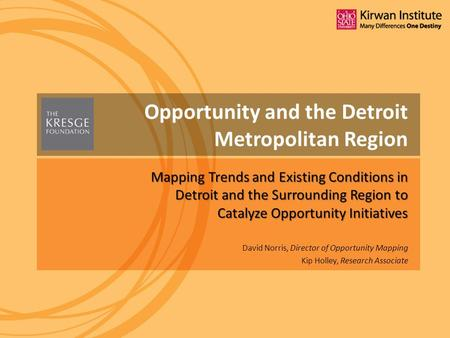 David Norris, Director of Opportunity Mapping Kip Holley, Research Associate Opportunity and the Detroit Metropolitan Region Mapping Trends and Existing.