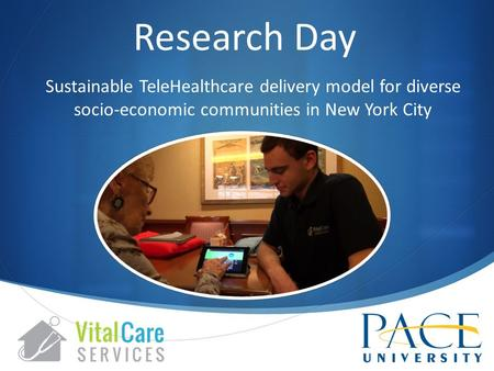 Research Day Sustainable TeleHealthcare delivery model for diverse socio-economic communities in New York City.