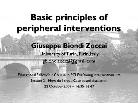 Biondi-Zoccai: Peripheral interventions – metcardio.org Basic principles of peripheral interventions Giuseppe Biondi Zoccai University.