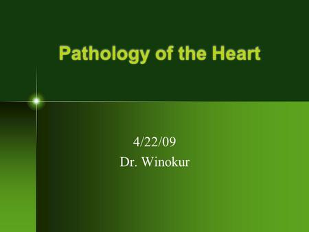 Pathology of the Heart 4/22/09 Dr. Winokur. The Heart as a Pump Pump parts- Cardiac equivalent Powersource-Blood supply/oxygen Motor-Myocardium Pump with.
