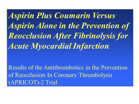Aspirin Plus Coumarin Versus Aspirin Alone in the Prevention of Reocclusion After Fibrinolysis for Acute Myocardial Infarction Results of the Antithrombotics.