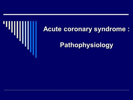 Acute coronary syndrome : Pathophysiology.  ACS – is a continuum disease process. Patients with acute coronary syndromes have some degree of coronary.