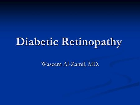 Diabetic Retinopathy Waseem Al-Zamil, MD.. the two main types of diabetes : the two main types of diabetes : Insulin-dependent diabetes (IDD): Insulin-dependent.