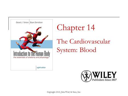 Copyright 2010, John Wiley & Sons, Inc. Chapter 14 The Cardiovascular System: Blood.