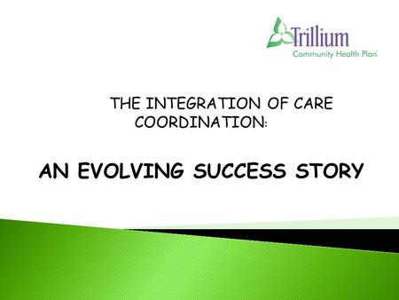 AN EVOLVING SUCCESS STORY THE INTEGRATION OF CARE COORDINATION :
