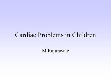 Cardiac Problems in Children M Rajimwale. Arrhythmias Cardiac Problems in Children Congenital heart disease Myocardial/pericardial, endocardial.