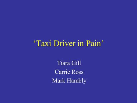 'Taxi Driver in Pain' Tiara Gill Carrie Ross Mark Hambly.
