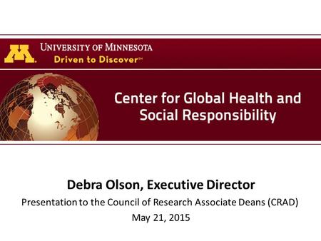 Debra Olson, Executive Director Presentation to the Council of Research Associate Deans (CRAD) May 21, 2015.
