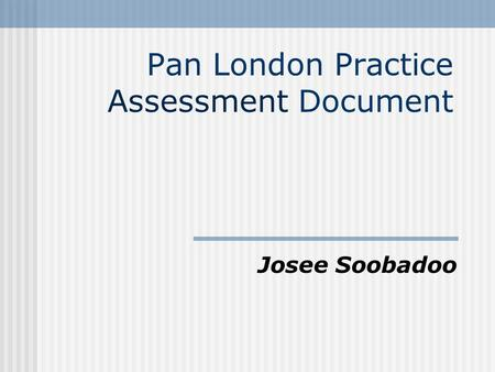 Pan London Practice Assessment Document Josee Soobadoo.