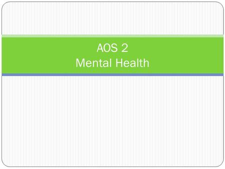 AOS 2 Mental Health. Get your brain thinking.... What does mental health mean? How can 'normality be defined' Is feeling stressed 'normal'? What is the.
