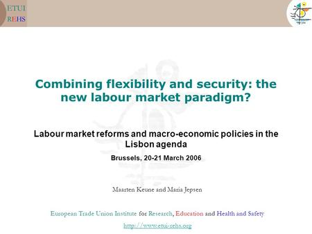 Combining flexibility and security: the new labour market paradigm? Labour market reforms and macro-economic policies in the Lisbon agenda Brussels, 20-21.