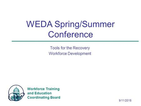 Workforce Training and Education Coordinating Board 9/11/2015 WEDA Spring/Summer Conference Tools for the Recovery Workforce Development.