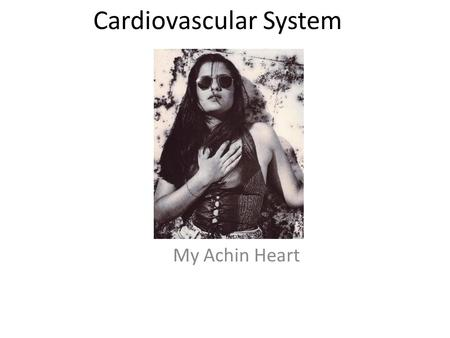 Cardiovascular System My Achin Heart. I. Functions A. Circulate important materials – 1. oxygen – 2. wastes – 3. endocrine hormones – 4. glucose B. Help.