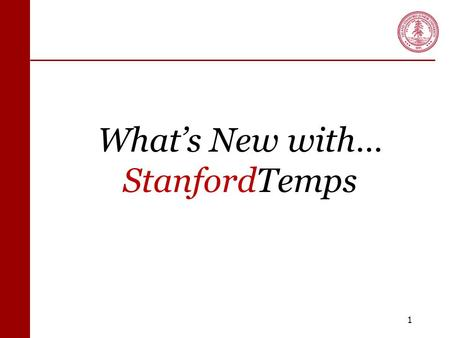 What's New with… StanfordTemps 1. What's New  Expansion into Professional Positions Accounting/Finance Technical  Labor Distribution Processing  No.