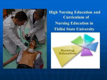 High Nursing Education and Curriculum of Nursing Education in Tbilisi State University.