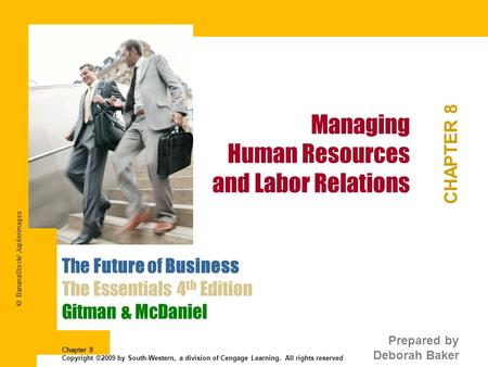 Managing Human Resources and Labor Relations CHAPTER 8 The Future of Business The Essentials 4 th Edition Gitman & McDaniel Prepared by Deborah Baker Chapter.