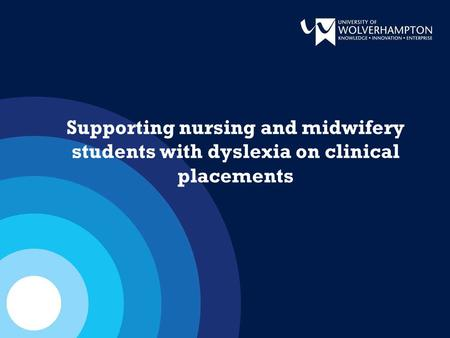 Supporting nursing and midwifery students with dyslexia on clinical placements.