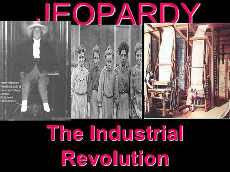 JEOPARDY The Industrial Revolution Categories 100 200 300 400 500 100 200 300 400 500 100 200 300 400 500 100 200 300 400 500 100 200 300 400 500 Agricultural.