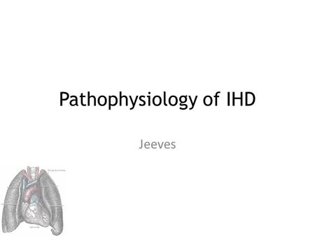 Pathophysiology of IHD Jeeves. Causes Obstruction of blood flow Decrease in flow of oxygenated blood Increased oxygen demand.