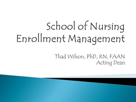 Thad Wilson, PhD, RN, FAAN Acting Dean.  Hospital Hill Science Camp  SON, SOP, SOD  Summer camp and monthly sessions.