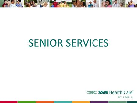 SENIOR SERVICES. Goal is to improve the quality of care for seniors by providing exceptional care for seniors. 2.
