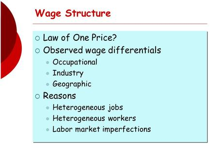 Wage Structure Law of One Price? Observed wage differentials Reasons