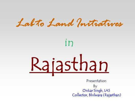Lab to Land Initiatives in Rajasthan Presentation By Onkar Singh, IAS Collector, Bhilwara (Rajasthan)