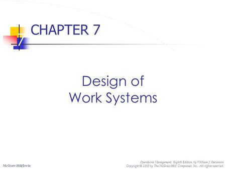 7 Design of Work Systems McGraw-Hill/Irwin Operations Management, Eighth Edition, by William J. Stevenson Copyright © 2005 by The McGraw-Hill Companies,