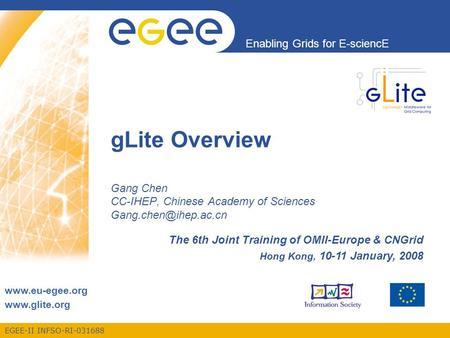 EGEE-II INFSO-RI-031688 Enabling Grids for E-sciencE   gLite Overview Gang Chen CC-IHEP, Chinese Academy of Sciences