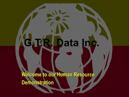 G.T.R. Data Inc. Welcome to our Human Resource Demonstration G.T.R. Data Inc.