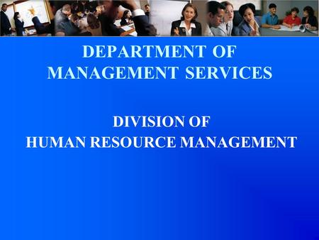 DEPARTMENT OF MANAGEMENT SERVICES DIVISION OF HUMAN RESOURCE MANAGEMENT.