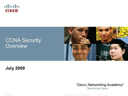 © 2008 Cisco Systems, Inc. All rights reserved.Cisco ConfidentialPresentation_ID 1 CCNA Security Overview July 2009.