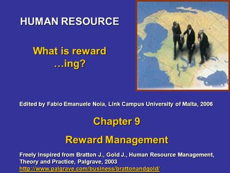 HUMAN RESOURCE What is reward …ing? Freely Inspired from Bratton J., Gold J., Human Resource Management, Theory and Practice, Palgrave, 2003