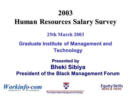 2003 Human Resources Salary Survey 25th March 2003 Graduate Institute of Management and Technology Presented by Bheki Sibiya President of the Black Management.