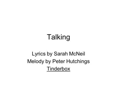 Lyrics by Sarah McNeil Melody by Peter Hutchings Tinderbox