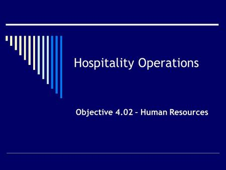 Hospitality Operations Objective 4.02 – Human Resources.