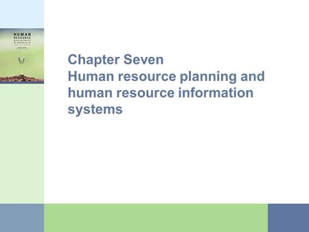 Chapter Seven Human resource planning and human resource information systems.