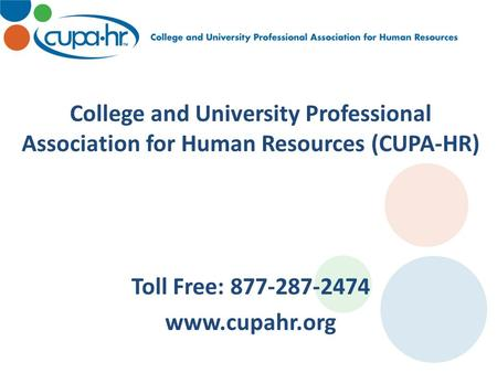 College and University Professional Association for Human Resources (CUPA-HR) Toll Free: 877-287-2474 www.cupahr.org.