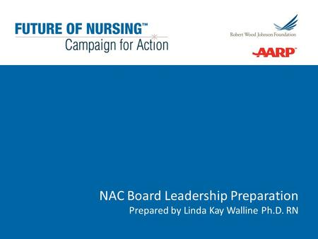 NAC Board Leadership Preparation Prepared by Linda Kay Walline Ph.D. RN.