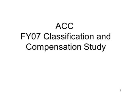 1 ACC FY07 Classification and Compensation Study.