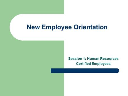 New Employee Orientation Session 1: Human Resources Certified Employees.