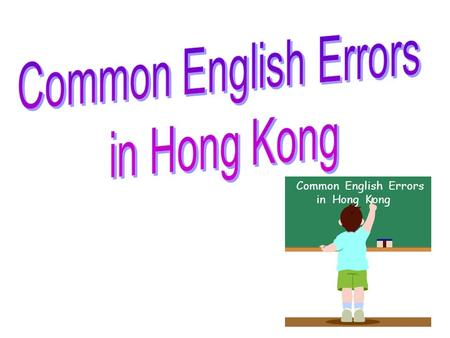 Common English Errors in Hong Kong Common English Errors in Hong Kong.