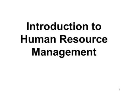 1 Introduction to Human Resource Management. 2 Human Resources Management Model  Training and Development  Organization Development  Organization/Job.