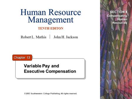 Human Resource Management TENTH EDITON © 2003 Southwestern College Publishing. All rights reserved. Variable Pay and Executive Compensation Variable Pay.
