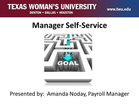 Manager Self-Service Presented by: Amanda Noday, Payroll Manager.