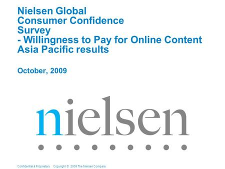 Confidential & Proprietary Copyright © 2009 The Nielsen Company Nielsen Global Consumer Confidence Survey - Willingness to Pay for Online Content Asia.