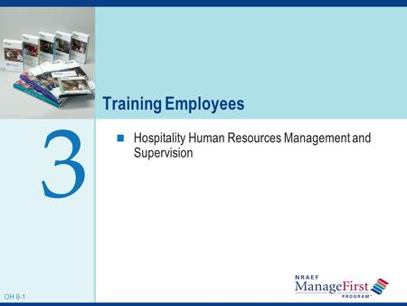 OH 7-1 Training Employees Hospitality Human Resources Management and Supervision 3 OH 8-1.